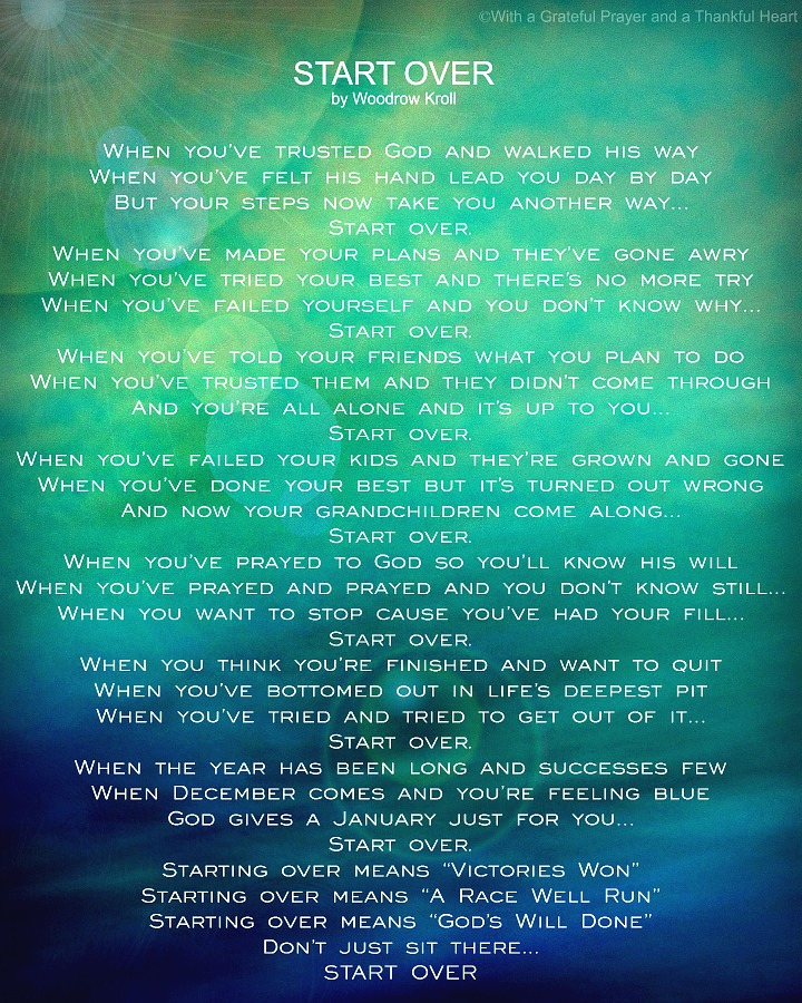Encouraging poem, Start Over by Woodrow Kroll as the new year begins. When December comes and you're feeling blue, God gives a January just for you.
