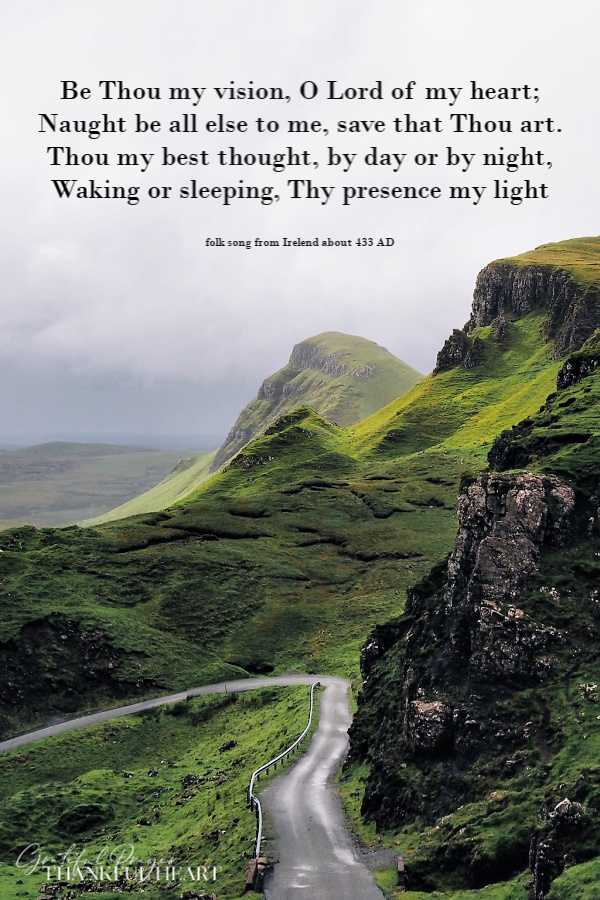 Be Thou My Vision is a hymn that got its start very long ago in Ireland. Lovely any time by especially for St Patrick's Day.