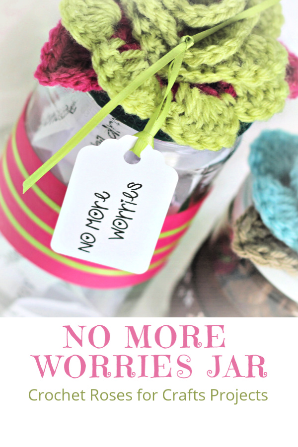 Make a No More Worries jar to help cast cares rather than carrying burdens. Great for kids prone to stress and worry. Use free and easy crochet pattern for rosettes to decorate jars with roses.
