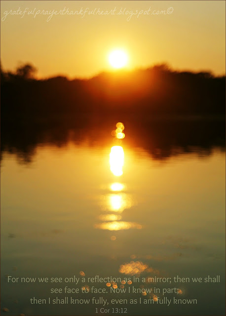 Reflection. Summer sunset on Lake Garrison, Monroeville, NJ. For now we see only a reflection as in a mirror;then we shall see face to face.Now I know in part; then I shall know fully, even as I am fully known. 1 Corinthians 13:12