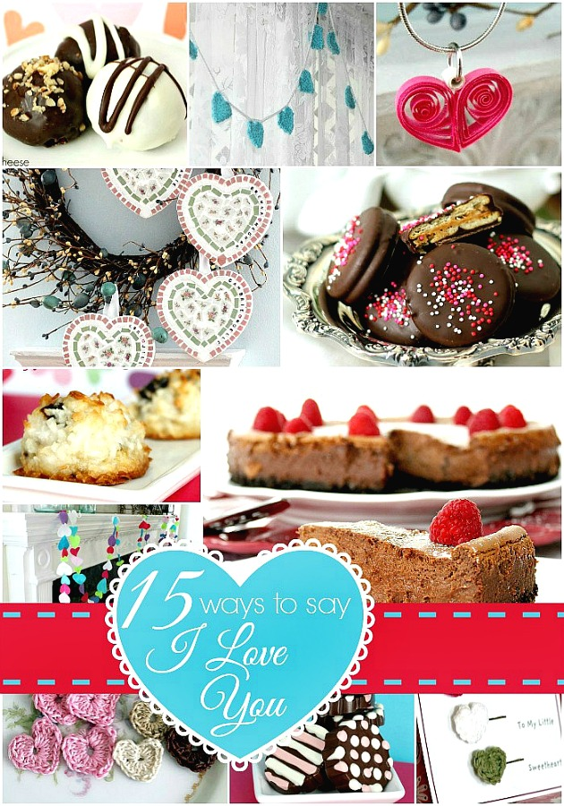 15 Ways to say I Love You. Make a special cheesecake or candy sweet treat for your sweetheart, crochet a heart, make a heart paper quilling pendant or decorate your mantle with a colorful felt heart garland. Easy Valentine's Day craft and recipe roundup.
