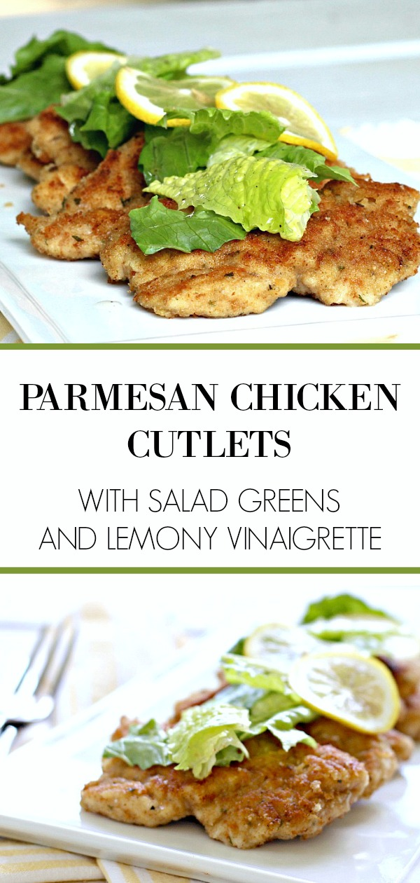 Parmesan Chicken Cutlets, pounded thin, then breaded and fried until crispy and golden are served with lettuce greens and a light lemony vinaigrette for a delicious meal elegant enough for company.