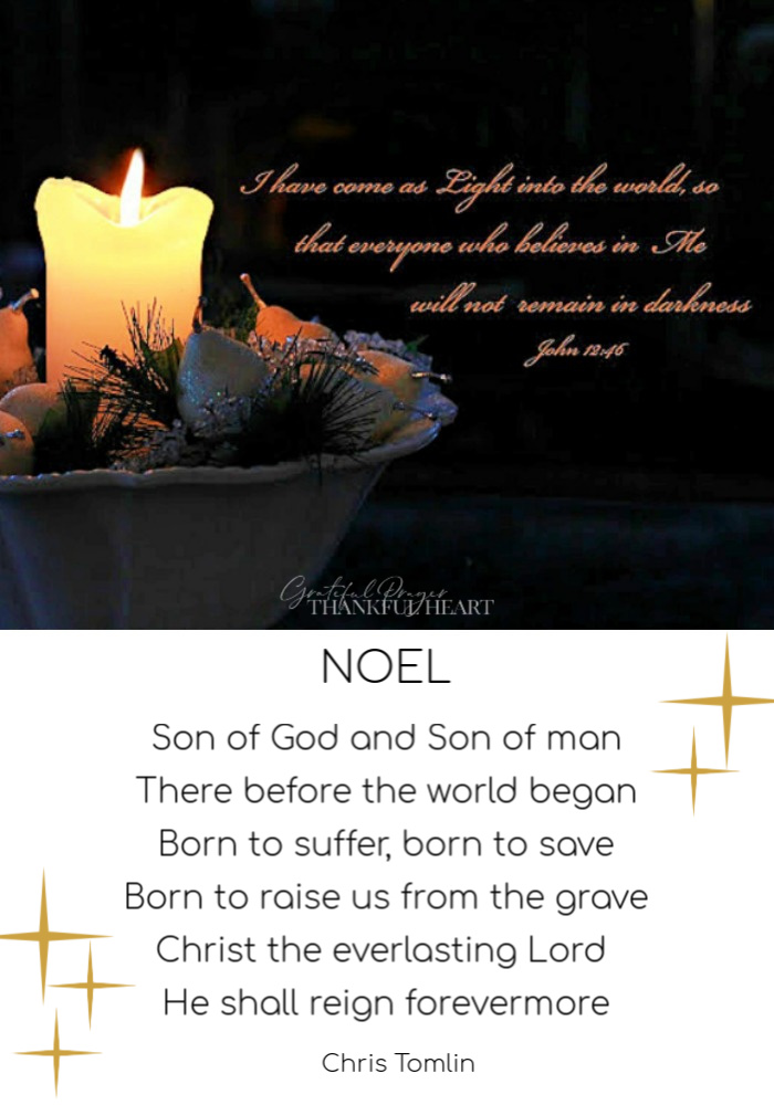 I have come as the Light of the World Bible verse John 12:46 and beautiful Christmas song titled Noel with lyrics by Chris Tomlin and sung by Lauren Daigle.