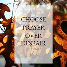 Choose Prayer over Despair