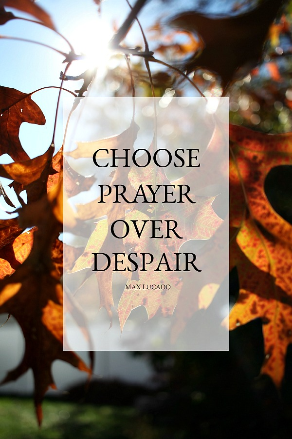 Situations and circumstances can easily produce anxiety. Counter those hard places by determining to Choose Prayer over Despair. Max Lucado quote.