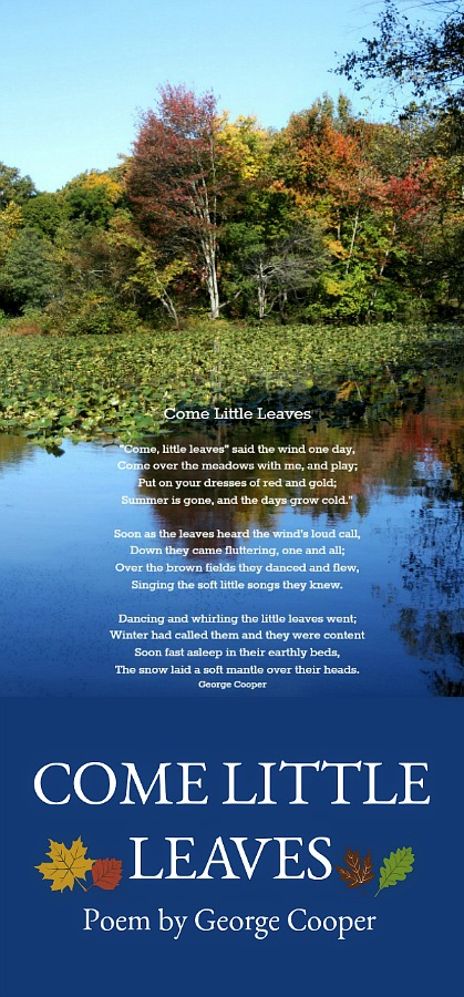 Sweet poem for autumn, Come Little Leaves by George Cooper. Put on your dresses of red and gold; Summer is gone, and the days grow cold.