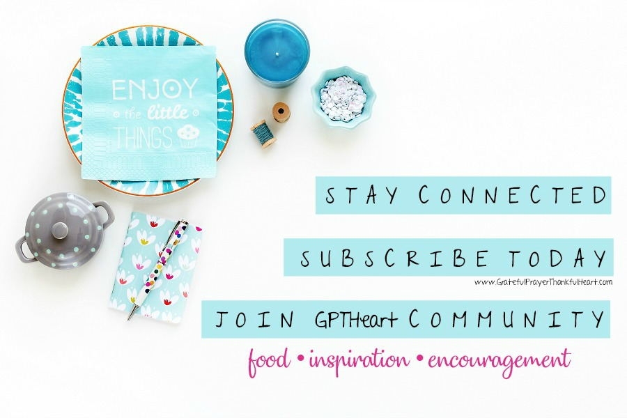 subscribe to Grateful Prayer Thankful Heart community for recipes, craft, DIY and encouraging updates.