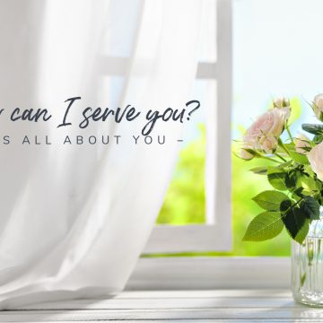 How can I serve you because it's all about YOU!